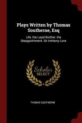 Plays Written by Thomas Southerne, Esq by Thomas Southerne image