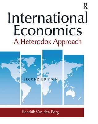 International Economics: A Heterodox Approach by Hendrik Van Den Berg
