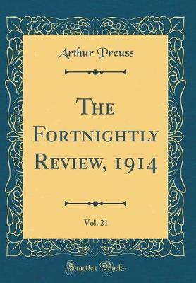 The Fortnightly Review, 1914, Vol. 21 (Classic Reprint) by Arthur Preuss