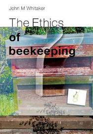 The Ethics of Beekeeping by John M Whitaker image
