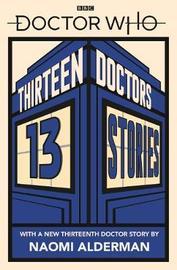 Doctor Who: Thirteen Doctors 13 Stories by Naomi Alderman