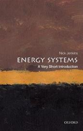 Energy Systems: A Very Short Introduction by Nick Jenkins
