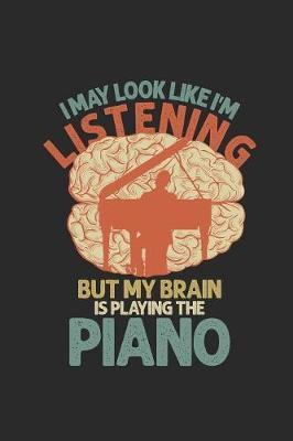 I May Look Like I'm Listening But My Brain Is Playing The Piano by Piano Publishing