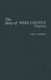 Story of Wise County (Virginia) by Luther F. Addington image