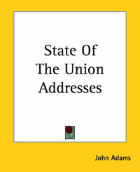 State Of The Union Addresses by John Quincy Adams