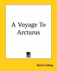 A Voyage To Arcturus by David Lindsay