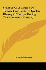 Syllabus of a Course of Twenty-Four Lectures on the History of Europe During the Nineteenth Century by H. Morse Stephens image
