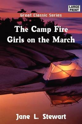 The Camp Fire Girls on the March by Jane L Stewart