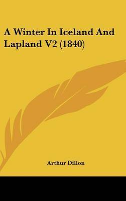A Winter in Iceland and Lapland V2 (1840) by Arthur Dillon