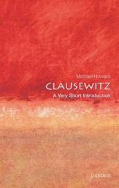 Clausewitz: A Very Short Introduction by Michael Howard
