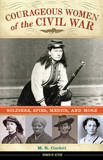 Courageous Women of the Civil War: Soldiers, Spies, Medics, and More by M. R. Cordell