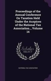 Proceedings of the Annual Conference on Taxation Held Under the Auspices of the National Tax Association.., Volume 14 image