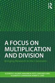 A Focus on Multiplication and Division by Elizabeth T. Hulbert