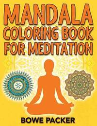 Mandala Coloring Book for Meditation by Bowe Packer