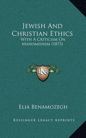 Jewish and Christian Ethics: With a Criticism on Mahomedism (1873) by Elia Benamozegh