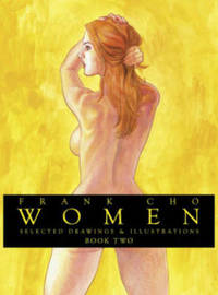 Frank Cho: Women: Selected Drawings & Illustrations Volume 2 by Frank Cho