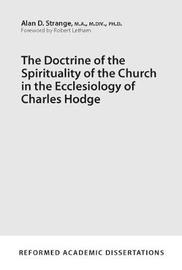 Doctrine of the Spirituality of the Church in the Ecclesiolo by Alan D Strange