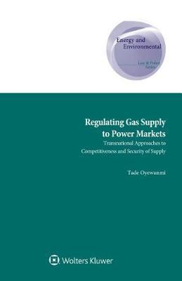 Regulating Gas Supply to Power Markets by Tade Oyewunmi