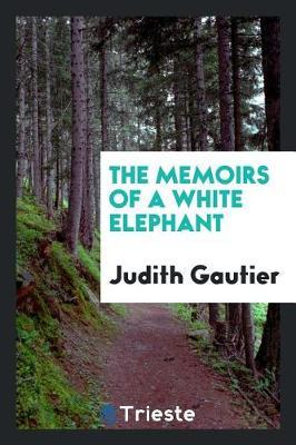 The Memoirs of a White Elephant by Judith Gautier image