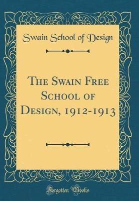 The Swain Free School of Design, 1912-1913 (Classic Reprint) by Swain School of Design