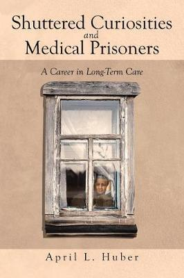 Shuttered Curiosities and Medical Prisoners by April, L. Huber image
