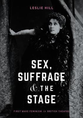 Sex, Suffrage and the Stage by Leslie Hill image