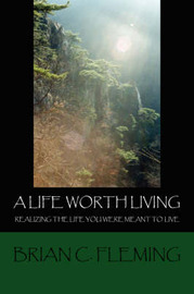 A Life Worth Living by Brian C. Fleming image