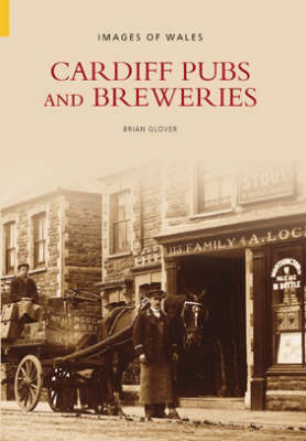 Cardiff Pubs and Breweries by Brian Glover