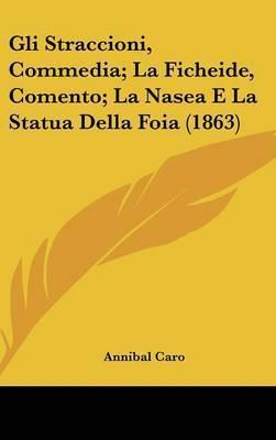Gli Straccioni, Commedia; La Ficheide, Comento; La Nasea E La Statua Della Foia (1863) by Annibal Caro