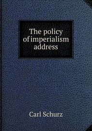 The Policy of Imperialism Address by Carl Schurz