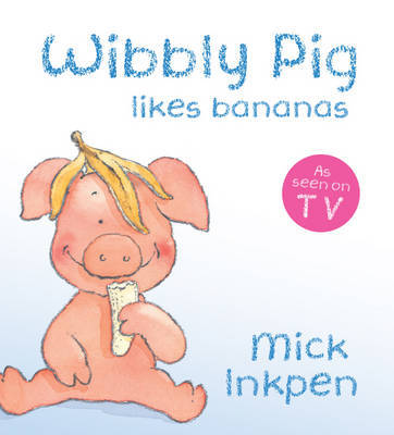 Wibbly Pig Likes Bananas Board Book by Mick Inkpen image