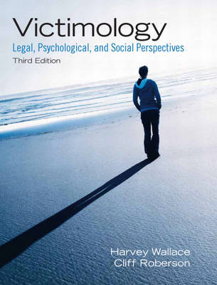 Victimology: Legal, Psychological, and Social Perspectives by Harvey Wallace