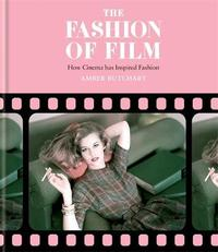The Fashion of Film: How Cinema has Inspired Fashion by Amber Butchart