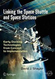 Linking the Space Shuttle and Space Stations by David J Shayler