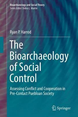 The Bioarchaeology of Social Control by Ryan P. Harrod