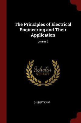 The Principles of Electrical Engineering and Their Application; Volume 2 by Gisbert Kapp image