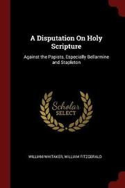 A Disputation on Holy Scripture by William Whitaker image