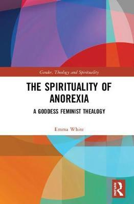 The Spirituality of Anorexia by Emma White