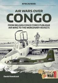 Air Wars Over Congo, Volume 1: 1960-1968 by Daniel Kowalczuk
