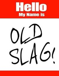 Hello My Name Is Old Slag! by Black River Art