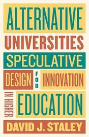 Alternative Universities by David J. Staley