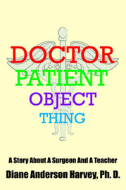 Doctor, Patient, Object, Thing by Ph. D. Diane Anderson Harvey image