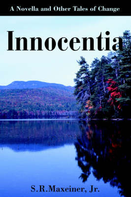 Innocentia: A Novella and Other Tales of Change by S R Maxeiner, Jr, M.D. image