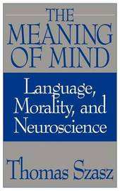 The Meaning of Mind by Thomas Szasz