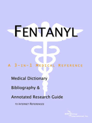 Fentanyl - A Medical Dictionary, Bibliography, and Annotated Research Guide to Internet References by ICON Health Publications