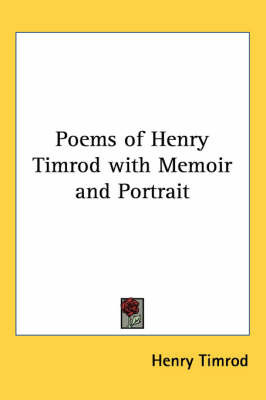 Poems of Henry Timrod with Memoir and Portrait by Henry Timrod