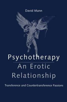 Psychotherapy: An Erotic Relationship by David Mann