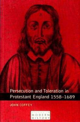 Persecution and Toleration in Protestant England 1558-1689 by John Coffey image