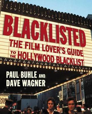 Blacklisted: The Film Lover's Guide to the Hollywood Blacklist by Paul Buhle