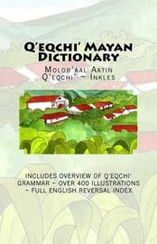 Q'Eqchi' Mayan Dictionary by Jeffrey B Frazier
